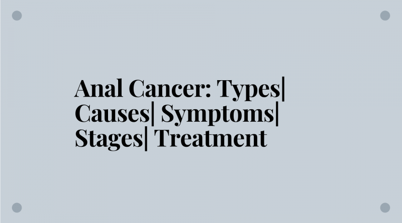 anal-cancer-types-causes-symptoms-stages-treatment