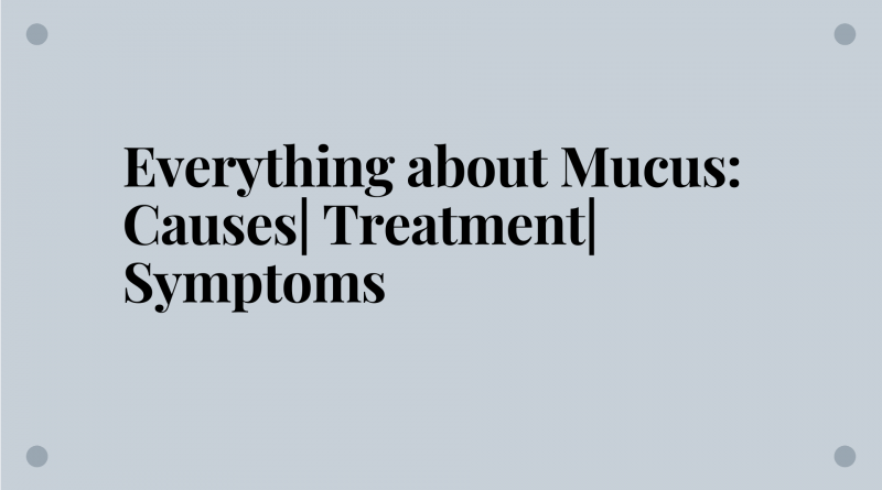 Everything-about-Mucus-Causes-Treatment-Symptoms