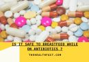 is it safe to breastfeed while on antibiotics