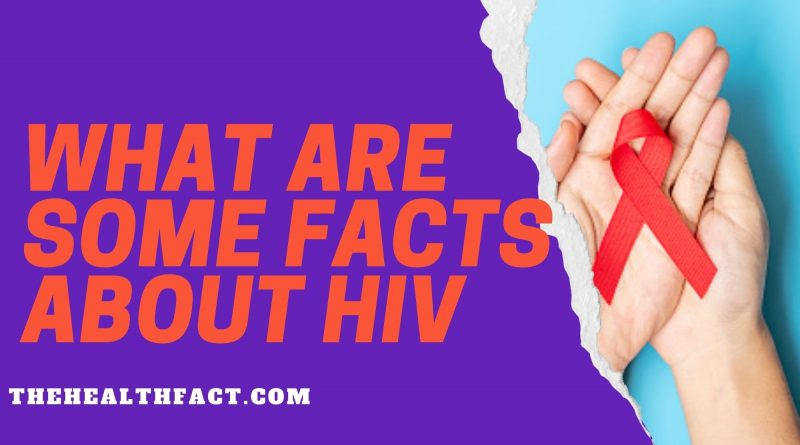 what are some facts about hiv